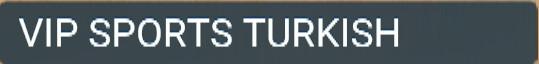 VIP SPORTS TURQUIE abonnement iptv