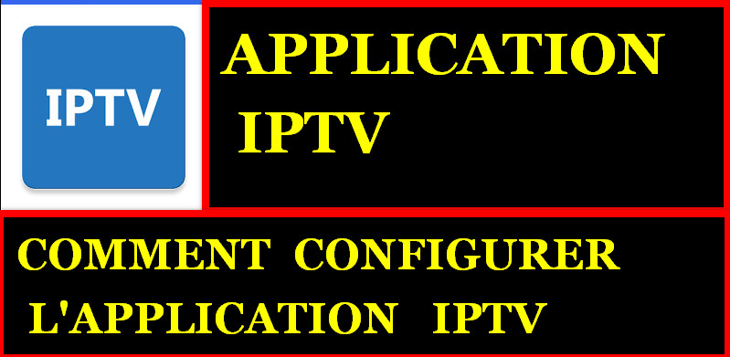COMMENT CONFIGURER L'APPLICATION IPTV